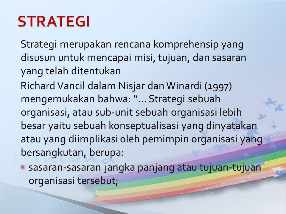 STRATEGI Strategi merupakan rencana komprehensip yang disusun untuk mencapai misi, tujuan, dan sasaran yang telah ditentukan.