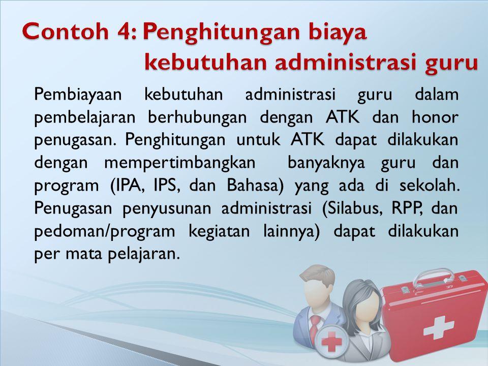 Contoh 4: Penghitungan biaya kebutuhan administrasi guru