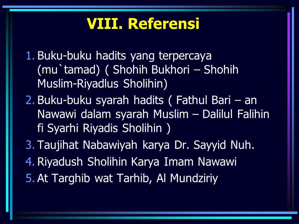 VIII. Referensi Buku-buku hadits yang terpercaya (mu`tamad) ( Shohih Bukhori – Shohih Muslim-Riyadlus Sholihin)