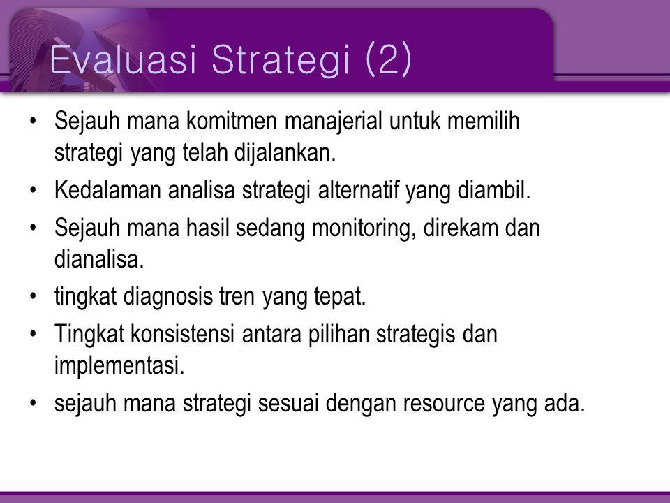 Evaluasi Strategi (2) Sejauh mana komitmen manajerial untuk memilih strategi yang telah dijalankan.
