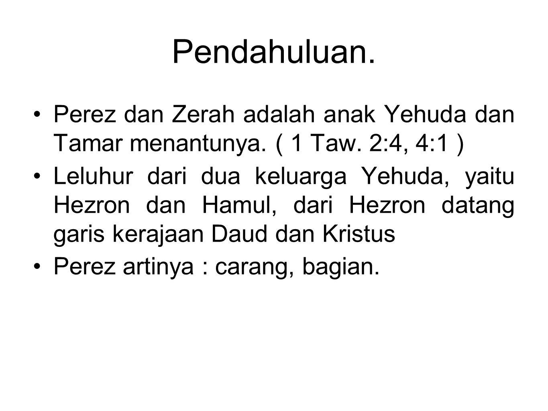 Pendahuluan. Perez dan Zerah adalah anak Yehuda dan Tamar menantunya. ( 1 Taw. 2:4, 4:1 )