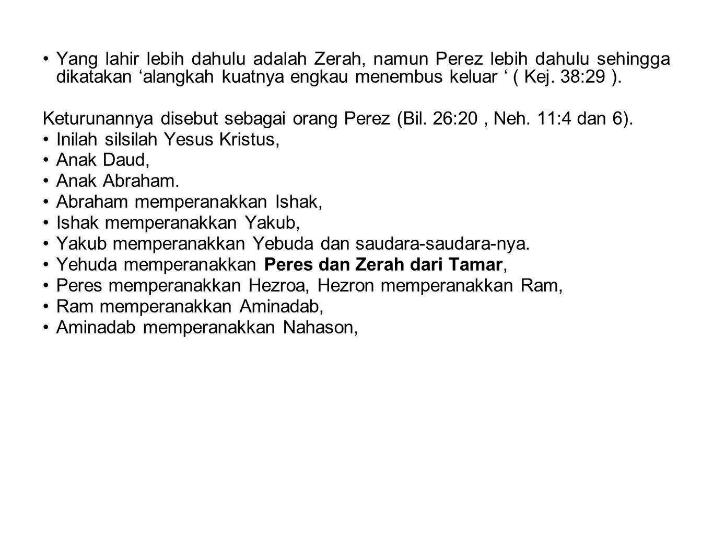 Yang lahir lebih dahulu adalah Zerah, namun Perez lebih dahulu sehingga dikatakan 'alangkah kuatnya engkau menembus keluar ' ( Kej. 38:29 ).