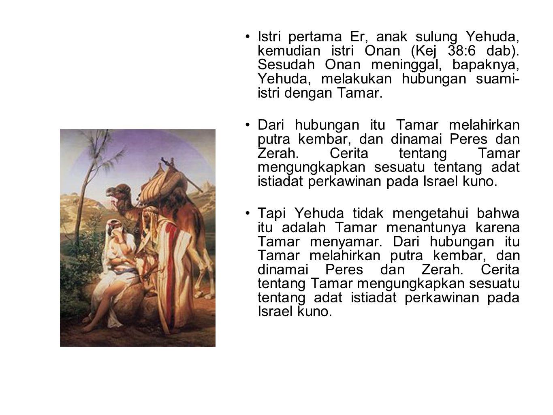 Istri pertama Er, anak sulung Yehuda, kemudian istri Onan (Kej 38:6 dab). Sesudah Onan meninggal, bapaknya, Yehuda, melakukan hubungan suami- istri dengan Tamar.