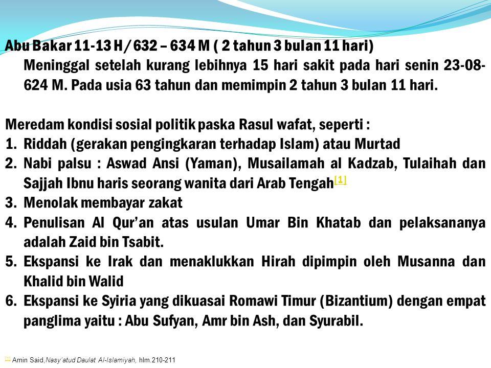 Abu Bakar 11-13 H/632 – 634 M ( 2 tahun 3 bulan 11 hari)