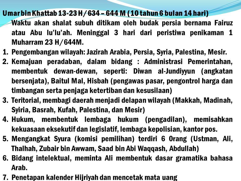 Umar bin Khattab 13-23 H/634 – 644 M (10 tahun 6 bulan 14 hari)