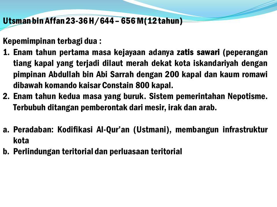 Utsman bin Affan 23-36 H/644 – 656 M(12 tahun)