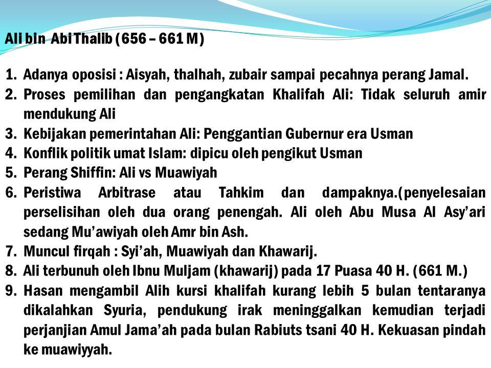 Ali bin Abi Thalib (656 – 661 M) Adanya oposisi : Aisyah, thalhah, zubair sampai pecahnya perang Jamal.
