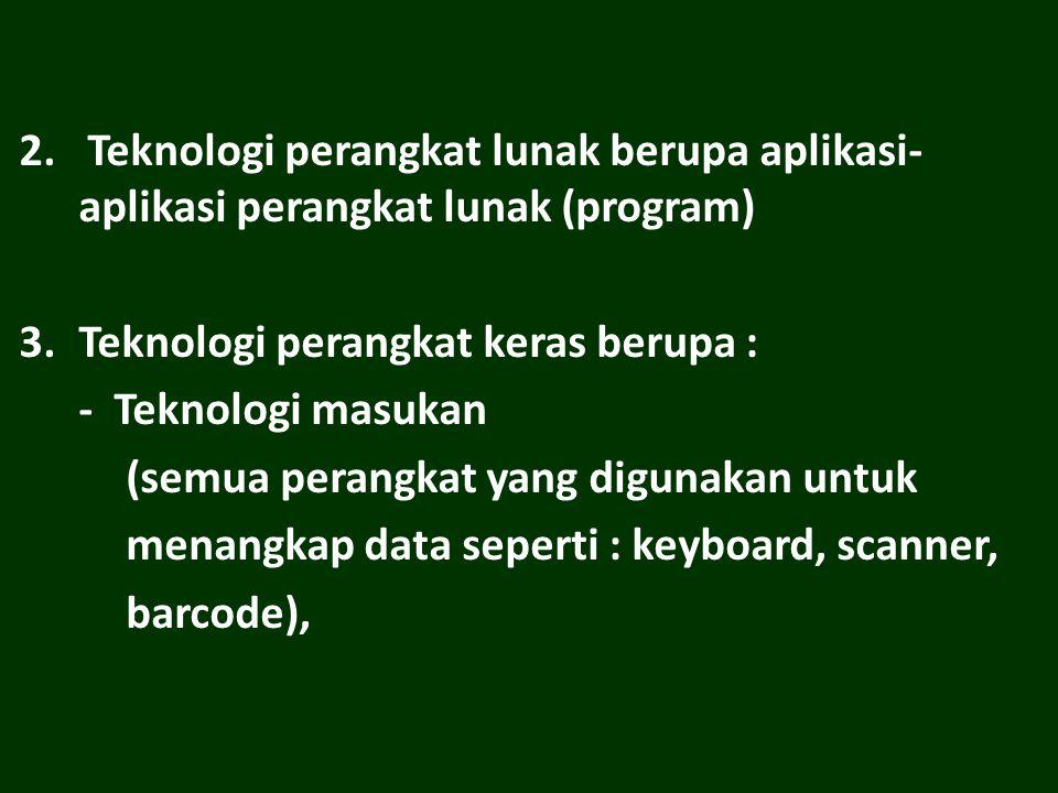 2. Teknologi perangkat lunak berupa aplikasi-aplikasi perangkat lunak (program)