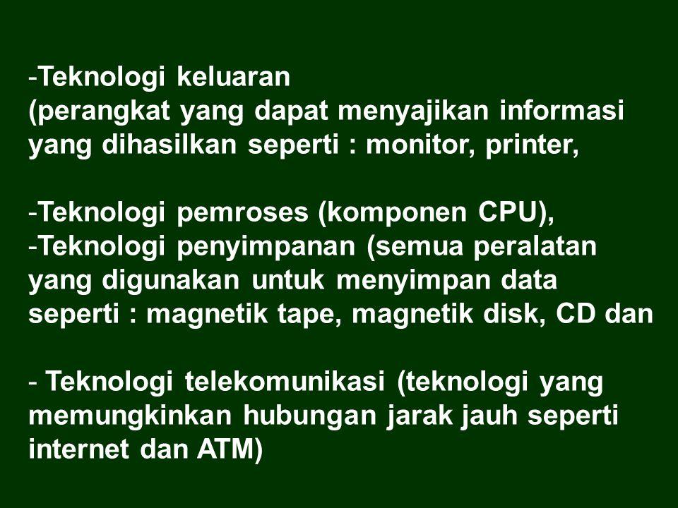 Teknologi keluaran (perangkat yang dapat menyajikan informasi yang dihasilkan seperti : monitor, printer,