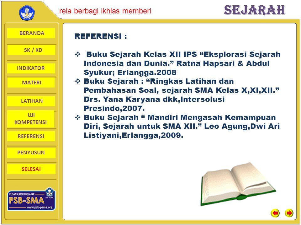 REFERENSI : Buku Sejarah Kelas XII IPS Eksplorasi Sejarah Indonesia dan Dunia. Ratna Hapsari & Abdul Syukur; Erlangga.2008.