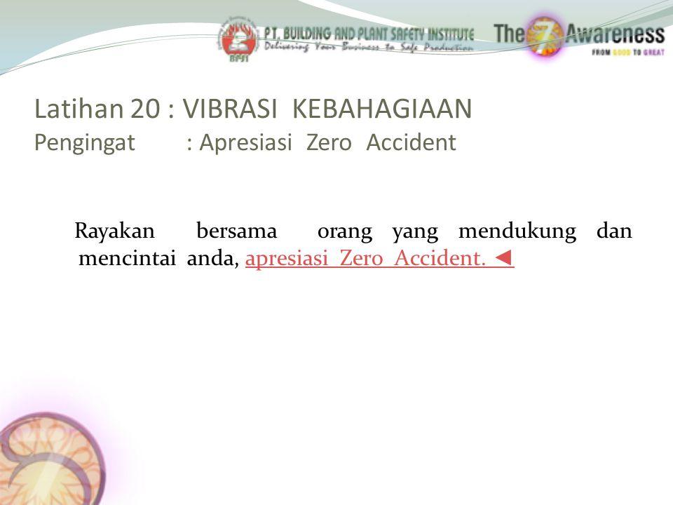 Latihan 20 : VIBRASI KEBAHAGIAAN Pengingat : Apresiasi Zero Accident