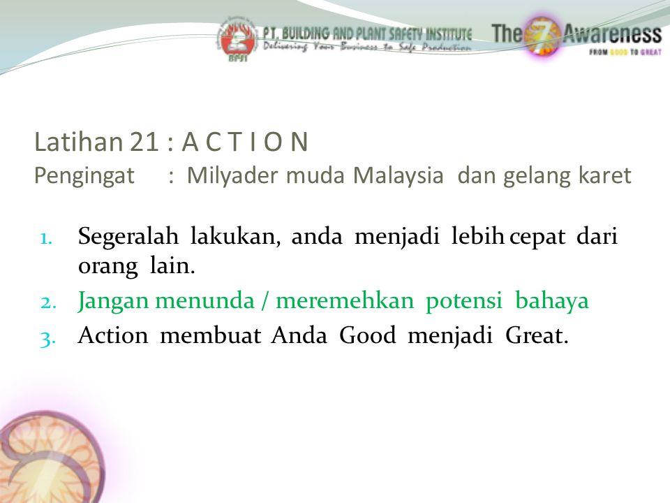 Latihan 21 : A C T I O N Pengingat : Milyader muda Malaysia dan gelang karet