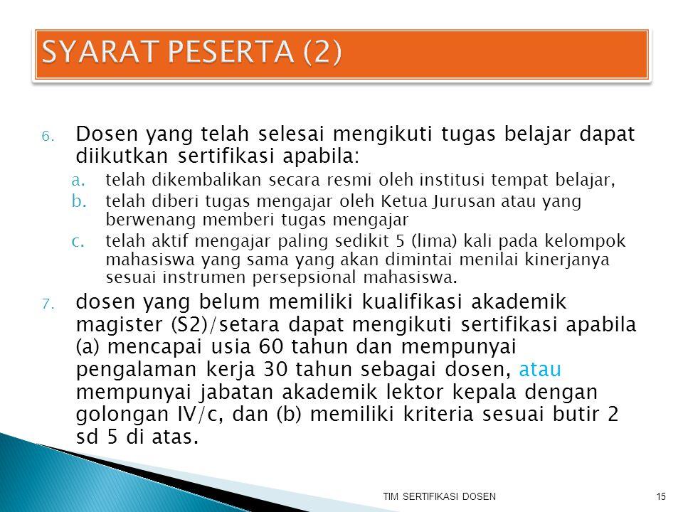 SYARAT PESERTA (2) Dosen yang telah selesai mengikuti tugas belajar dapat diikutkan sertifikasi apabila: