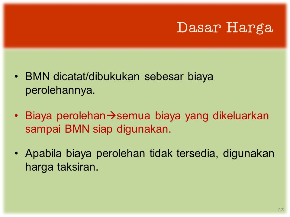 Dasar Harga BMN dicatat/dibukukan sebesar biaya perolehannya.