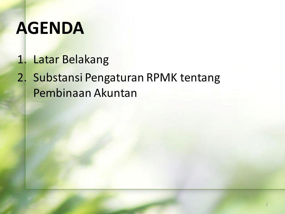 AGENDA Latar Belakang Substansi Pengaturan RPMK tentang Pembinaan Akuntan