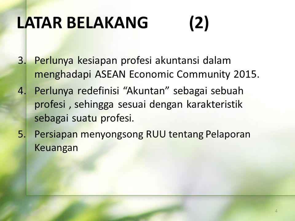 LATAR BELAKANG (2) Perlunya kesiapan profesi akuntansi dalam menghadapi ASEAN Economic Community 2015.