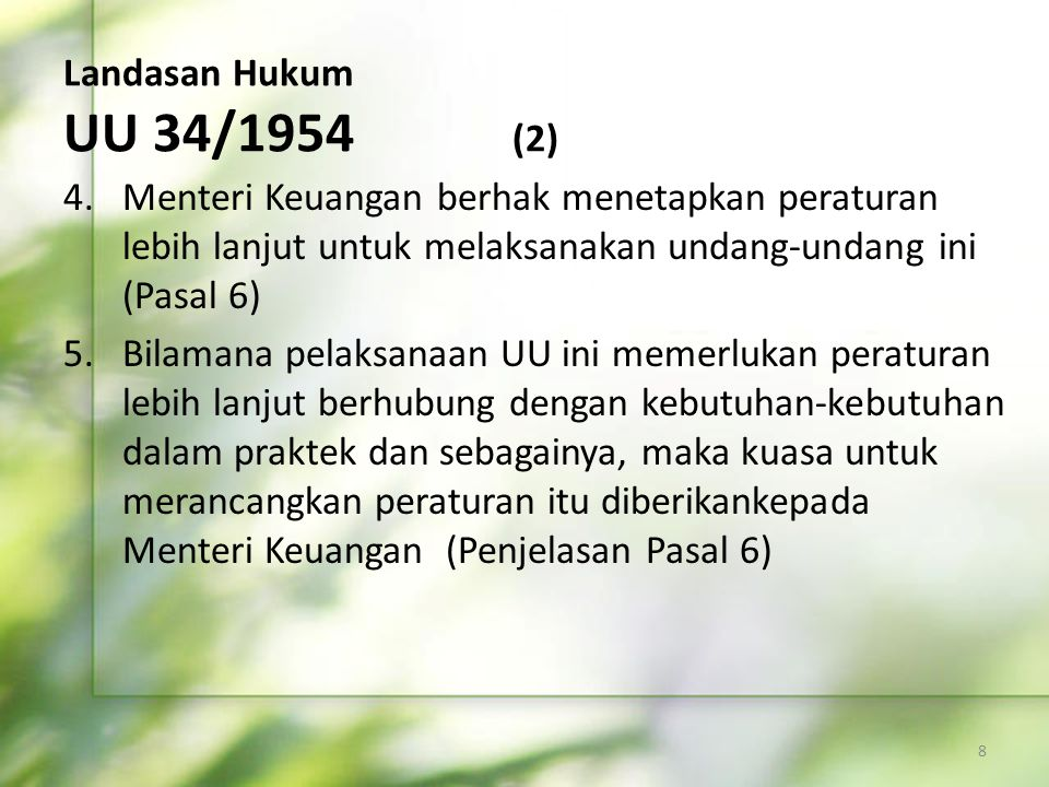 Landasan Hukum UU 34/1954 (2) Menteri Keuangan berhak menetapkan peraturan lebih lanjut untuk melaksanakan undang-undang ini (Pasal 6)