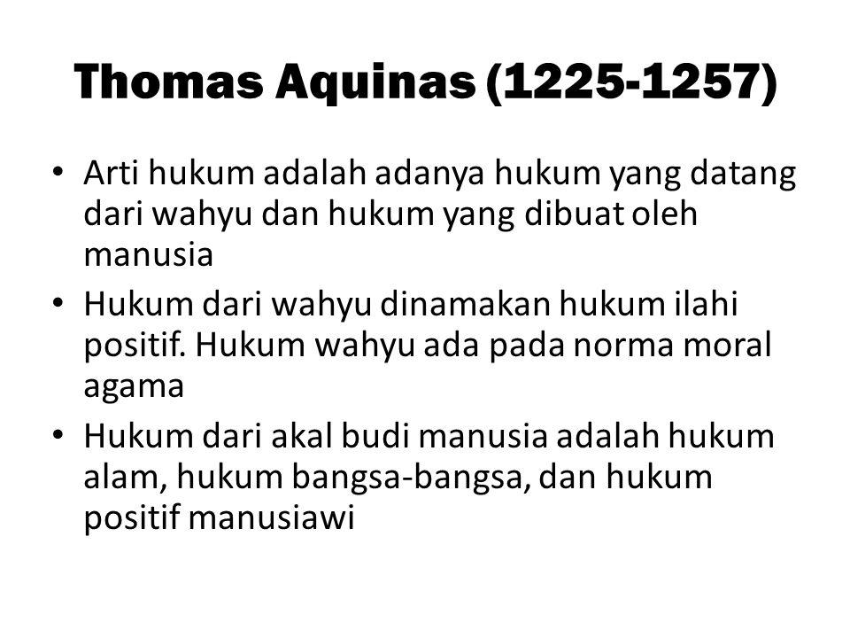 Thomas Aquinas (1225-1257) Arti hukum adalah adanya hukum yang datang dari wahyu dan hukum yang dibuat oleh manusia.