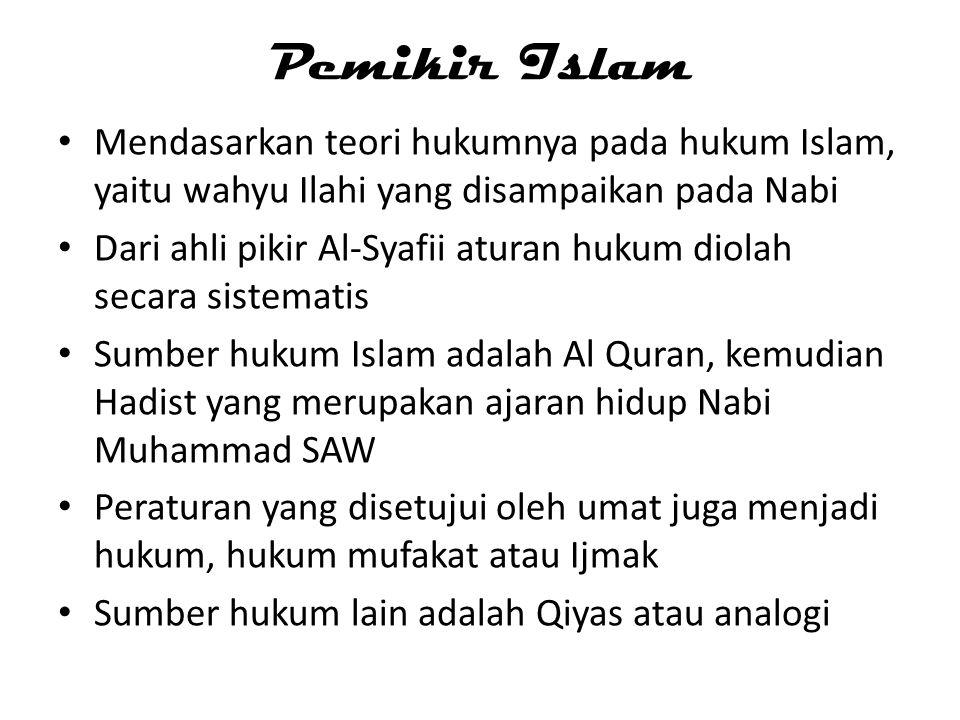 Pemikir Islam Mendasarkan teori hukumnya pada hukum Islam, yaitu wahyu Ilahi yang disampaikan pada Nabi.