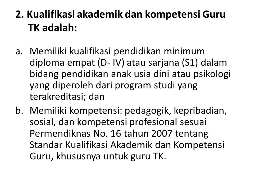 2. Kualifikasi akademik dan kompetensi Guru TK adalah: