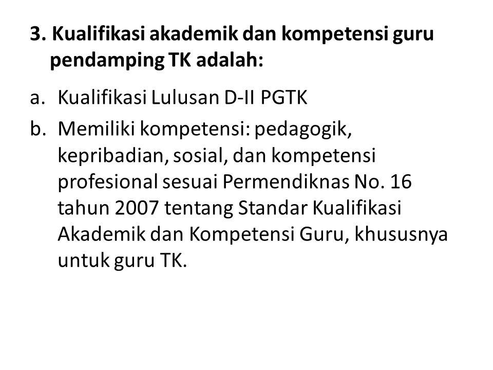 3. Kualifikasi akademik dan kompetensi guru pendamping TK adalah: