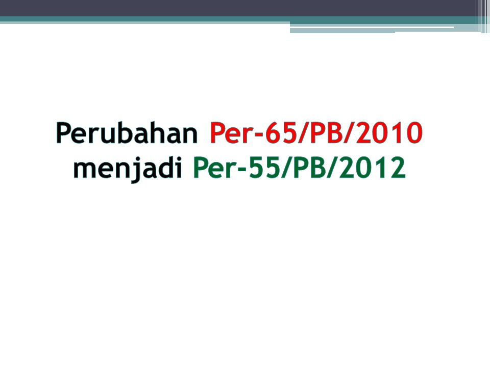 Perubahan Per-65/PB/2010 menjadi Per-55/PB/2012