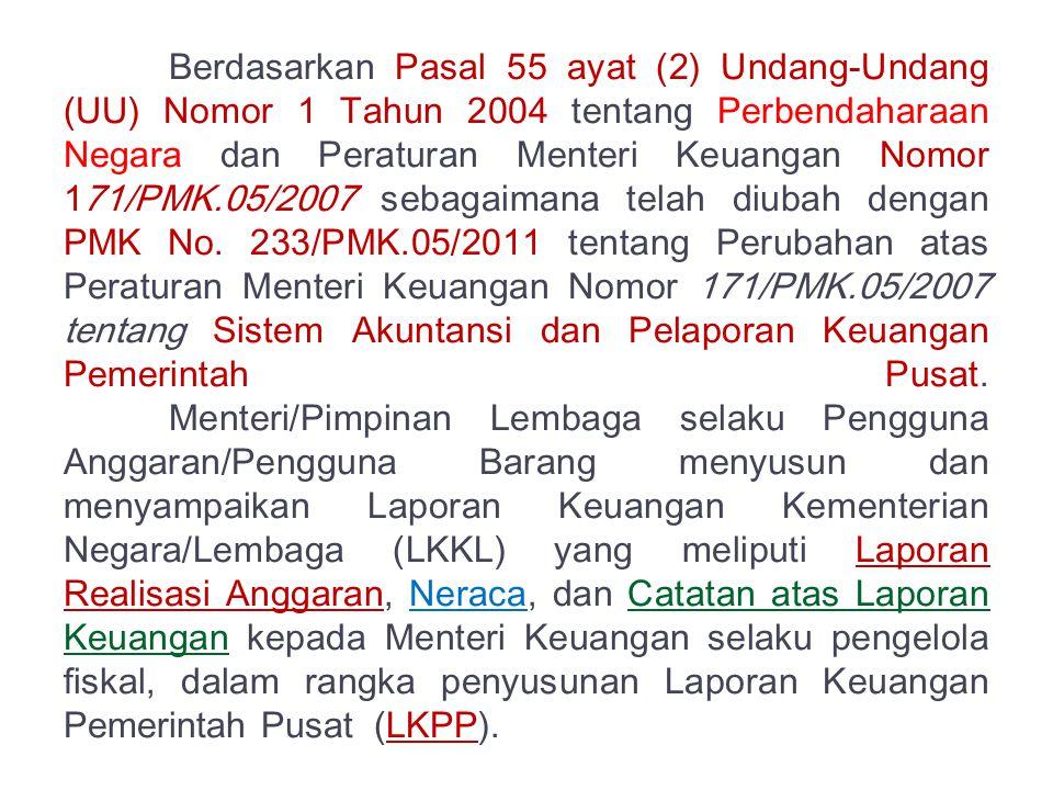 Berdasarkan Pasal 55 ayat (2) Undang-Undang (UU) Nomor 1 Tahun 2004 tentang Perbendaharaan Negara dan Peraturan Menteri Keuangan Nomor 171/PMK.05/2007 sebagaimana telah diubah dengan PMK No.