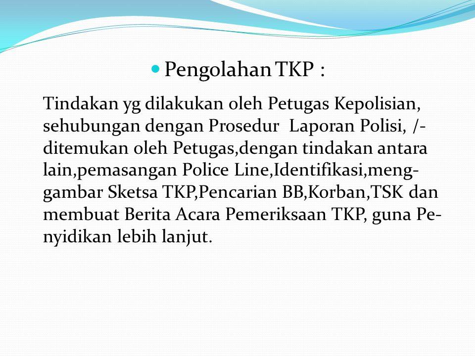 Pengolahan TKP : sehubungan dengan Prosedur Laporan Polisi, /-