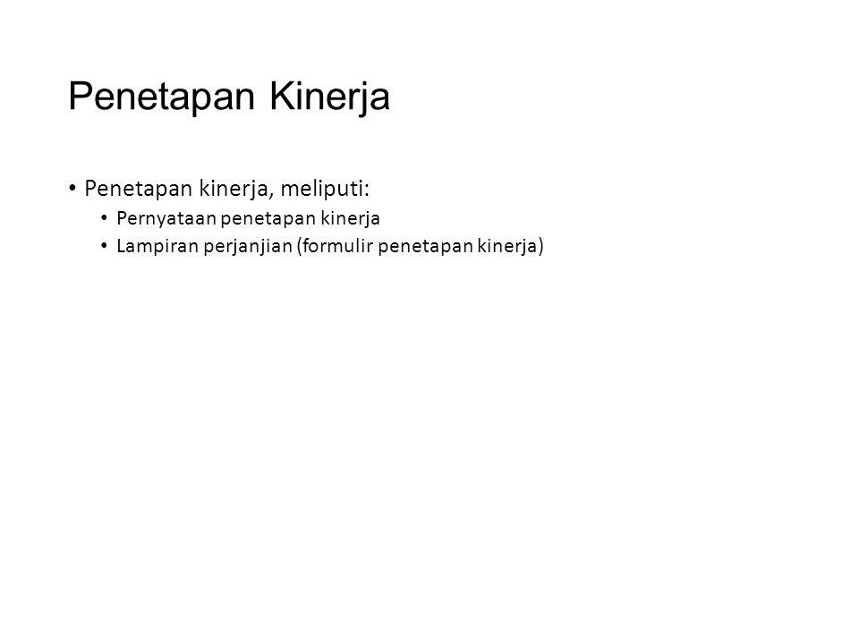 Penetapan Kinerja Penetapan kinerja, meliputi: