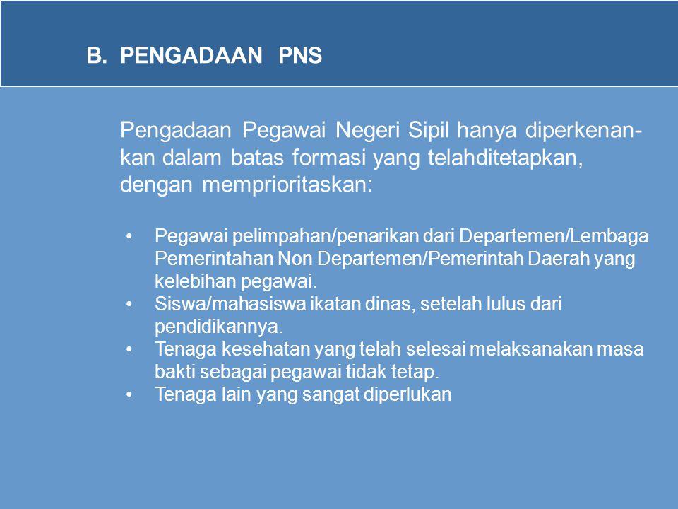 B. PENGADAAN PNS Pengadaan Pegawai Negeri Sipil hanya diperkenan-kan dalam batas formasi yang telahditetapkan, dengan memprioritaskan: