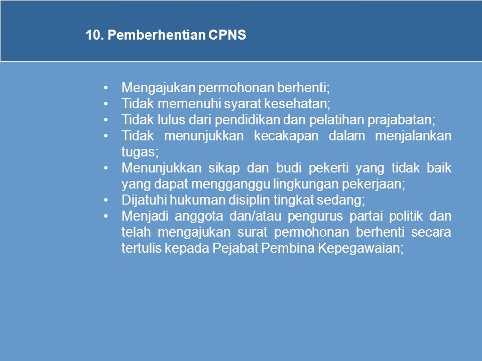 10. Pemberhentian CPNS Mengajukan permohonan berhenti; Tidak memenuhi syarat kesehatan; Tidak lulus dari pendidikan dan pelatihan prajabatan;