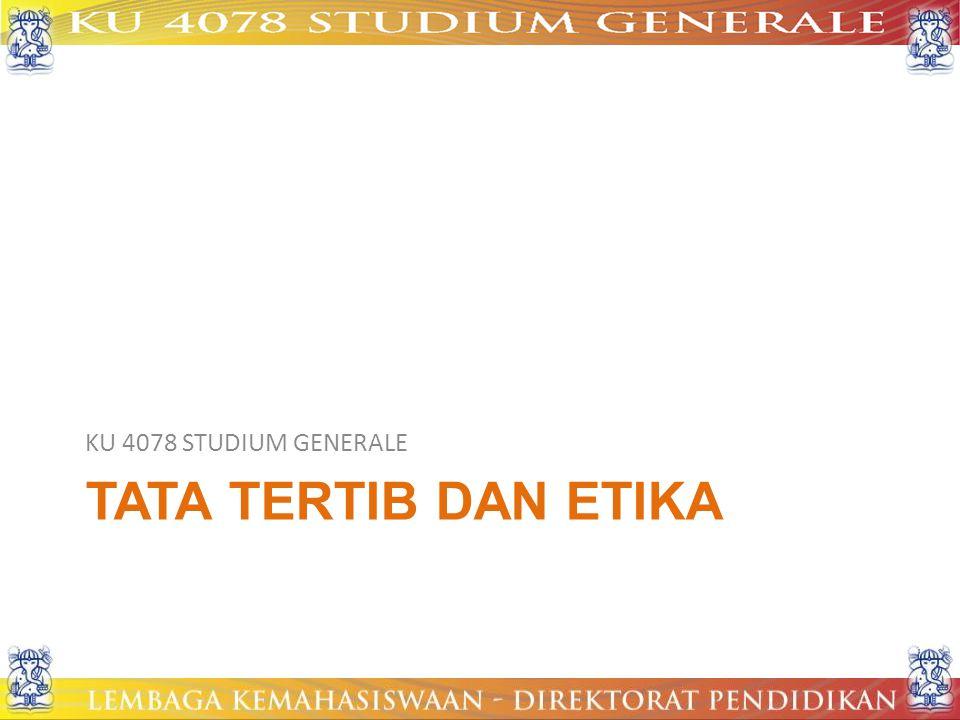 KU 4078 STUDIUM GENERALE Tata tertib dan etika