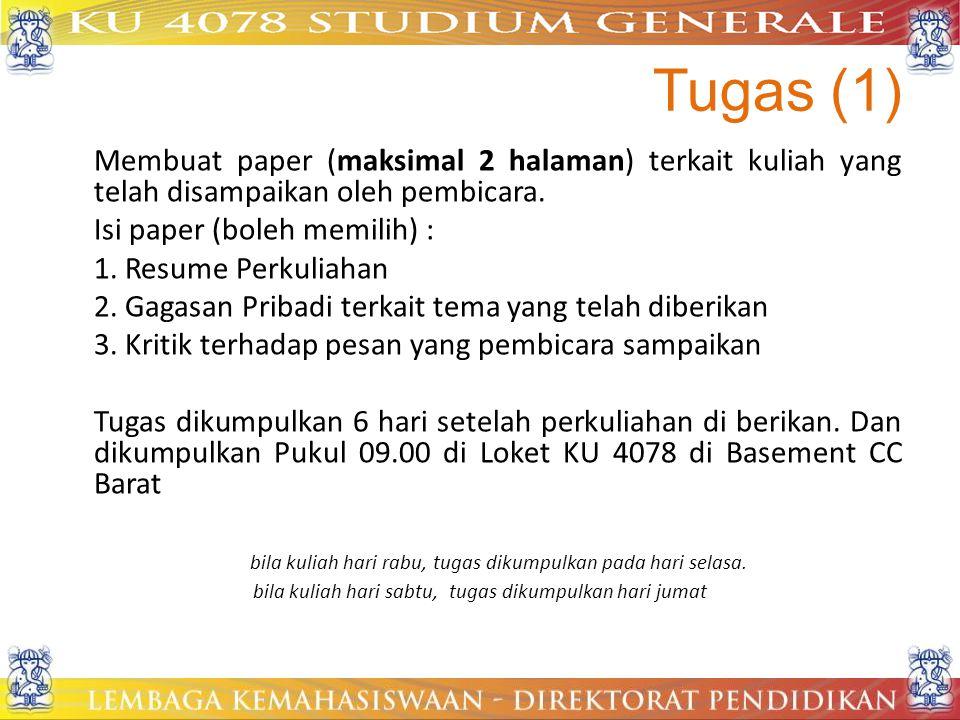 Tugas (1) Membuat paper (maksimal 2 halaman) terkait kuliah yang telah disampaikan oleh pembicara. Isi paper (boleh memilih) :