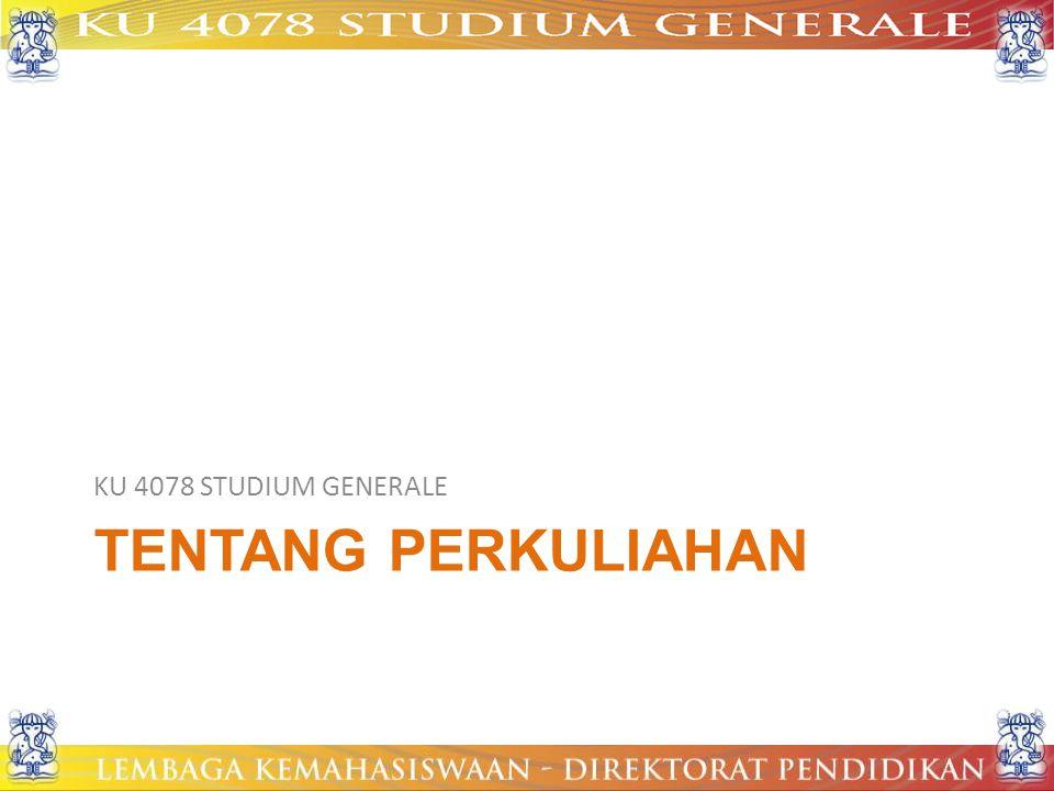 KU 4078 STUDIUM GENERALE Tentang Perkuliahan
