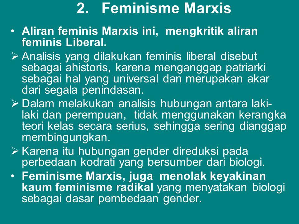 2. Feminisme Marxis Aliran feminis Marxis ini, mengkritik aliran feminis Liberal.