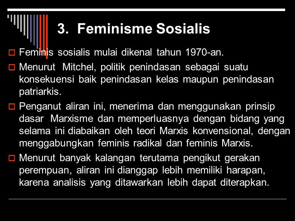 3. Feminisme Sosialis Feminis sosialis mulai dikenal tahun 1970-an.