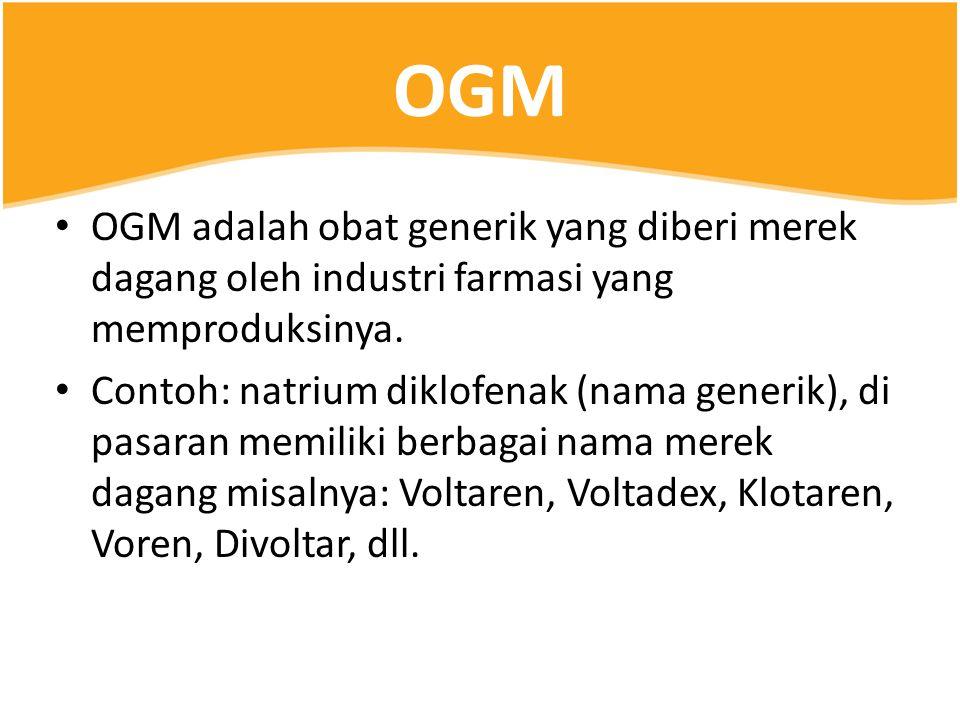OGM OGM adalah obat generik yang diberi merek dagang oleh industri farmasi yang memproduksinya.