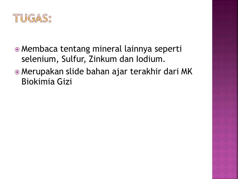 Tugas: Membaca tentang mineral lainnya seperti selenium, Sulfur, Zinkum dan Iodium.