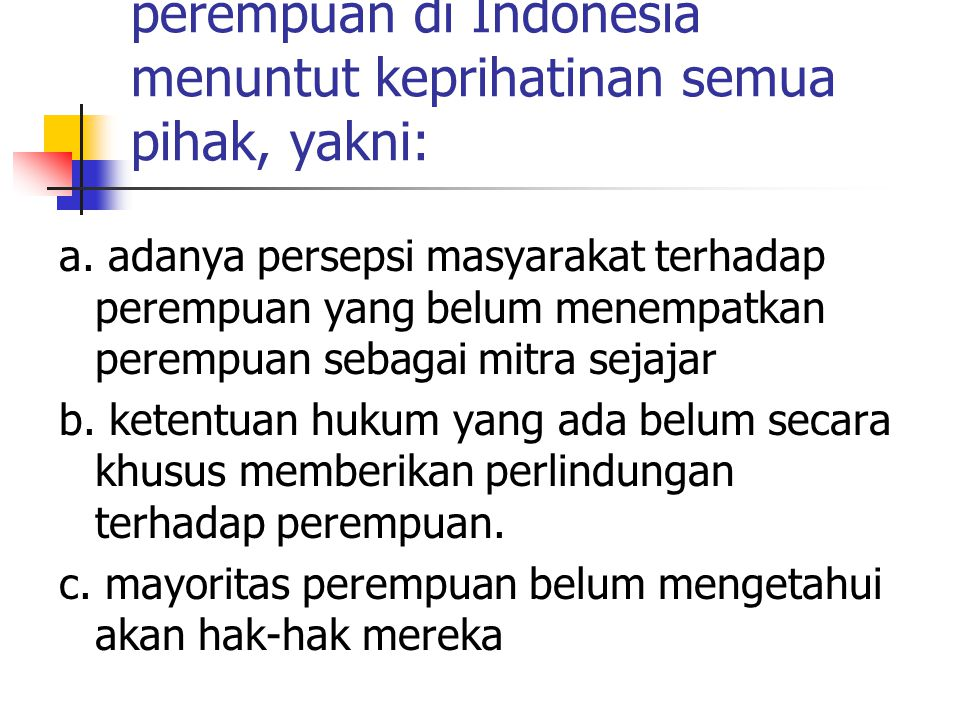 faktor yang menyebabkan kondisi perempuan di Indonesia menuntut keprihatinan semua pihak, yakni: