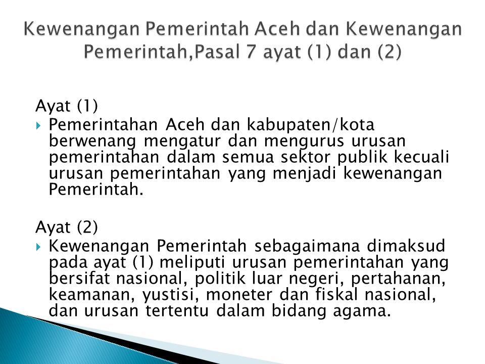 Kewenangan Pemerintah Aceh dan Kewenangan Pemerintah,Pasal 7 ayat (1) dan (2)