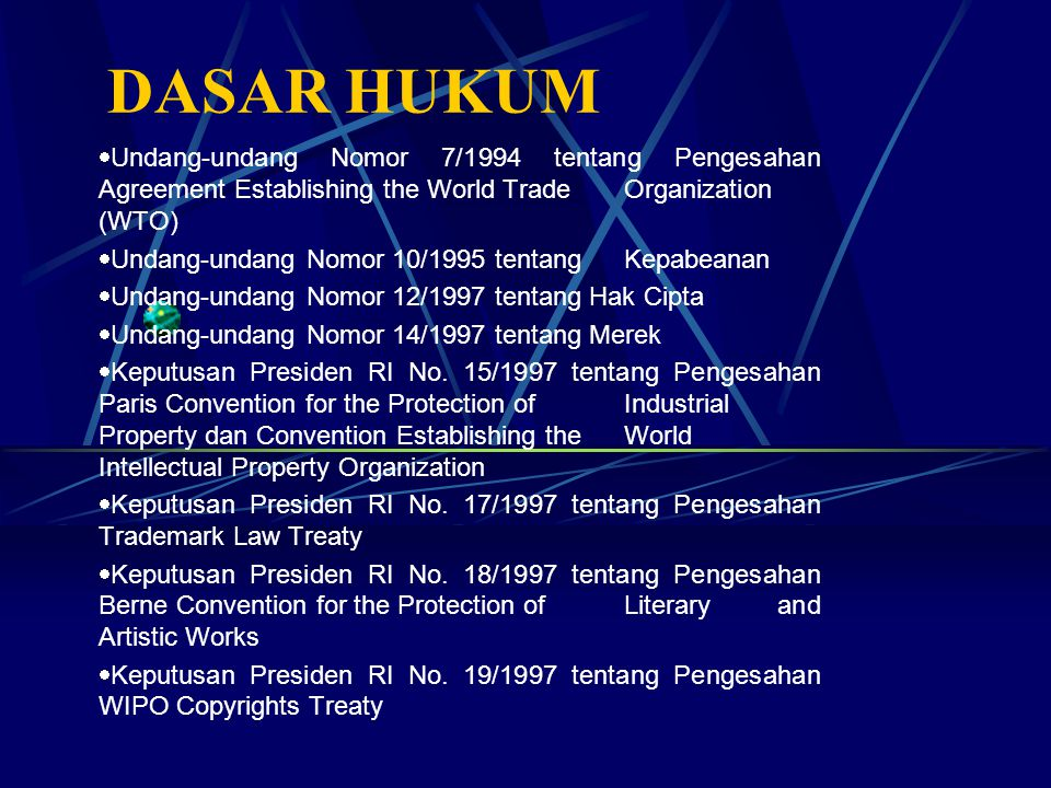 DASAR HUKUM ·Undang-undang Nomor 7/1994 tentang Pengesahan Agreement Establishing the World Trade Organization (WTO)