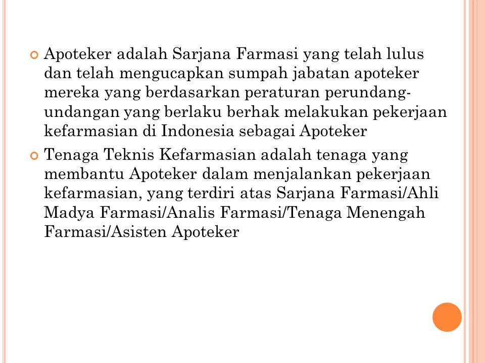 Apoteker adalah Sarjana Farmasi yang telah lulus dan telah mengucapkan sumpah jabatan apoteker mereka yang berdasarkan peraturan perundang- undangan yang berlaku berhak melakukan pekerjaan kefarmasian di Indonesia sebagai Apoteker