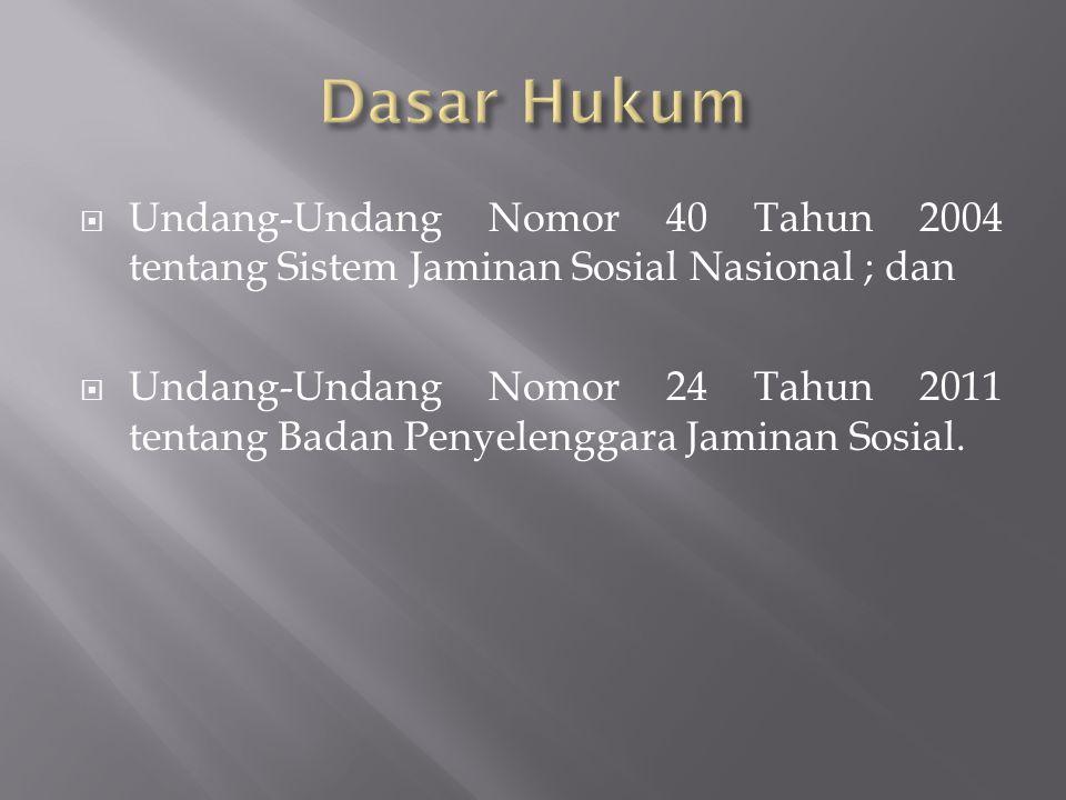 Dasar Hukum Undang-Undang Nomor 40 Tahun 2004 tentang Sistem Jaminan Sosial Nasional ; dan.