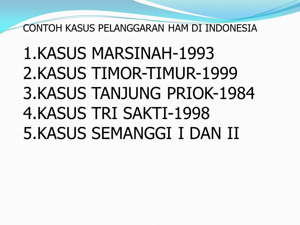 KASUS MARSINAH-1993 KASUS TIMOR-TIMUR-1999 KASUS TANJUNG PRIOK-1984