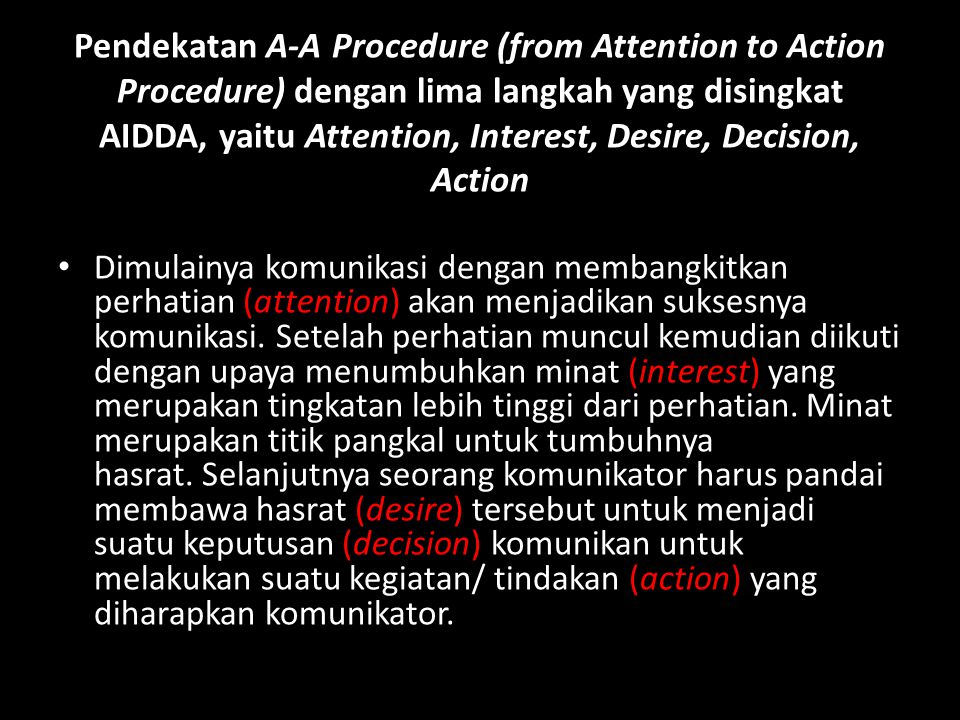 Pendekatan A-A Procedure (from Attention to Action Procedure) dengan lima langkah yang disingkat AIDDA, yaitu Attention, Interest, Desire, Decision, Action