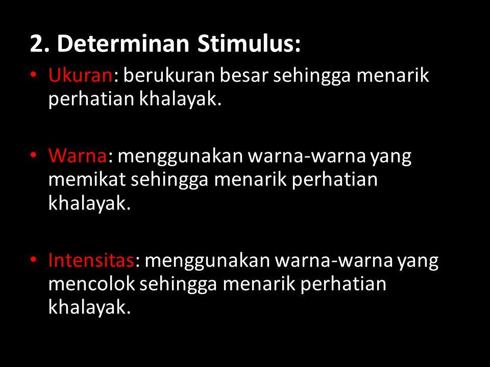 2. Determinan Stimulus: Ukuran: berukuran besar sehingga menarik perhatian khalayak.