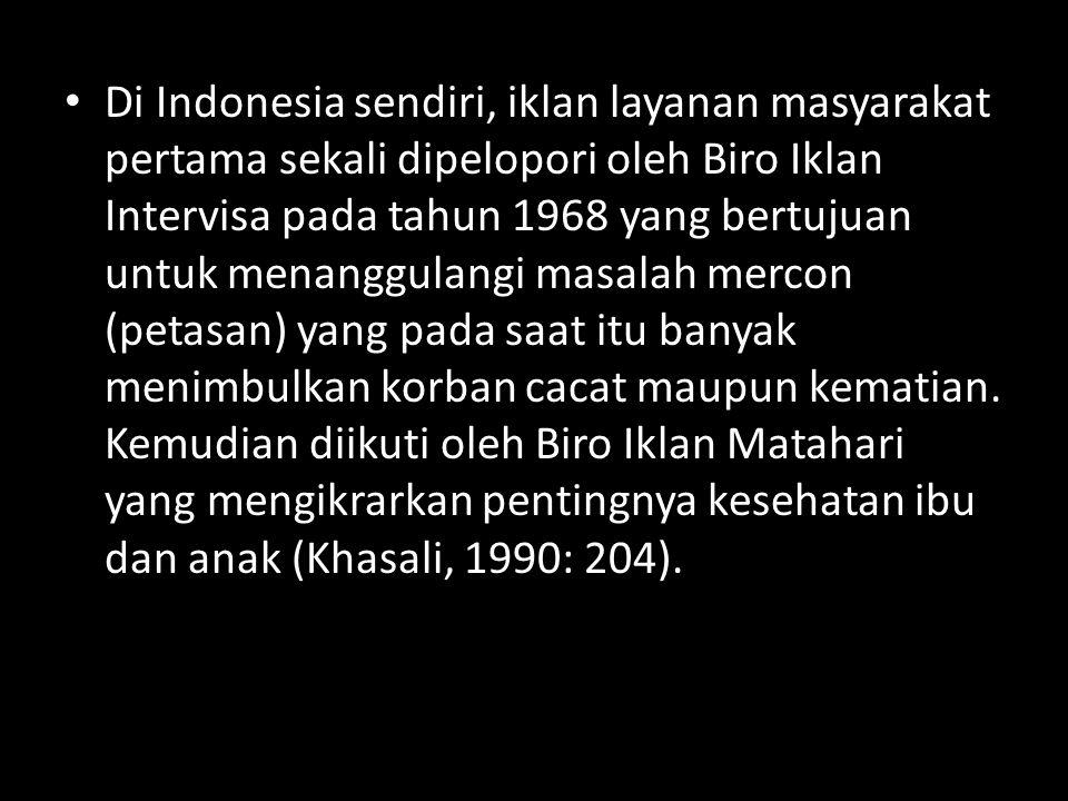 Di Indonesia sendiri, iklan layanan masyarakat pertama sekali dipelopori oleh Biro Iklan Intervisa pada tahun 1968 yang bertujuan untuk menanggulangi masalah mercon (petasan) yang pada saat itu banyak menimbulkan korban cacat maupun kematian.