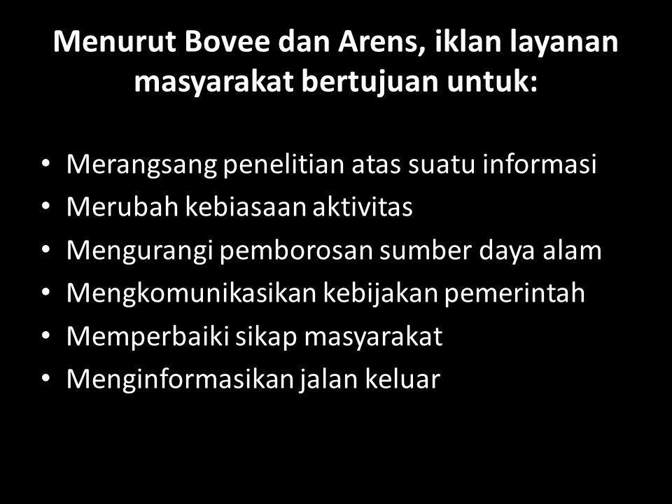 Menurut Bovee dan Arens, iklan layanan masyarakat bertujuan untuk: