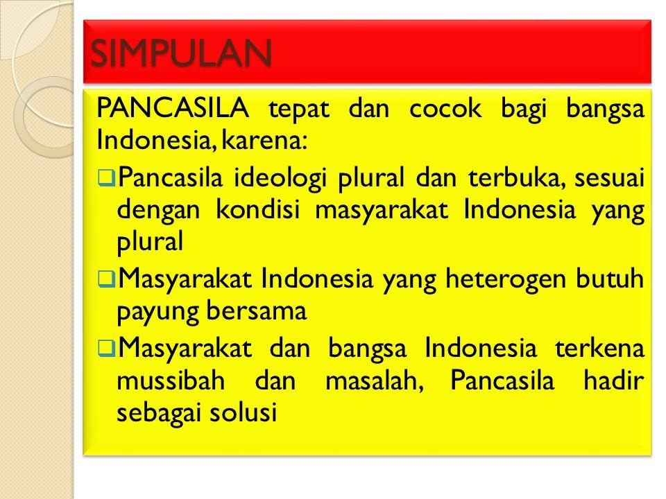 SIMPULAN PANCASILA tepat dan cocok bagi bangsa Indonesia, karena: