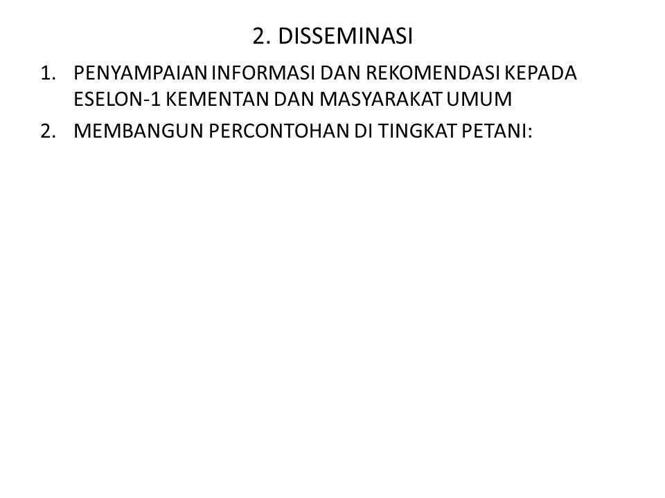 2. DISSEMINASI PENYAMPAIAN INFORMASI DAN REKOMENDASI KEPADA ESELON-1 KEMENTAN DAN MASYARAKAT UMUM.